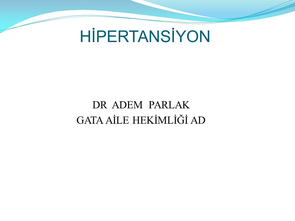 HİPERTANSİYON DR ADEM PARLAK GATA AİLE HEKİMLİĞİ AD
