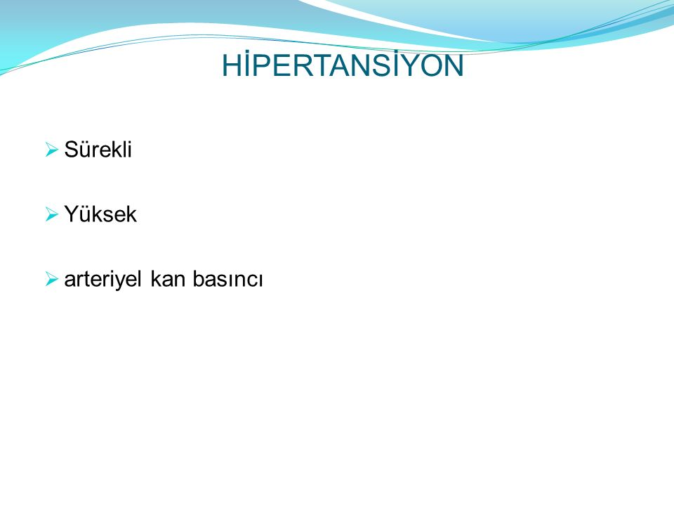 HİPERTANSİYON  Sürekli  Yüksek  arteriyel kan basıncı