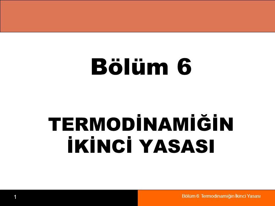 Bölüm 6: Termodinamiğin İkinci Yasası 2 Amaçlar Termodinamiğin ikinci yasasına giriş yapmak..
