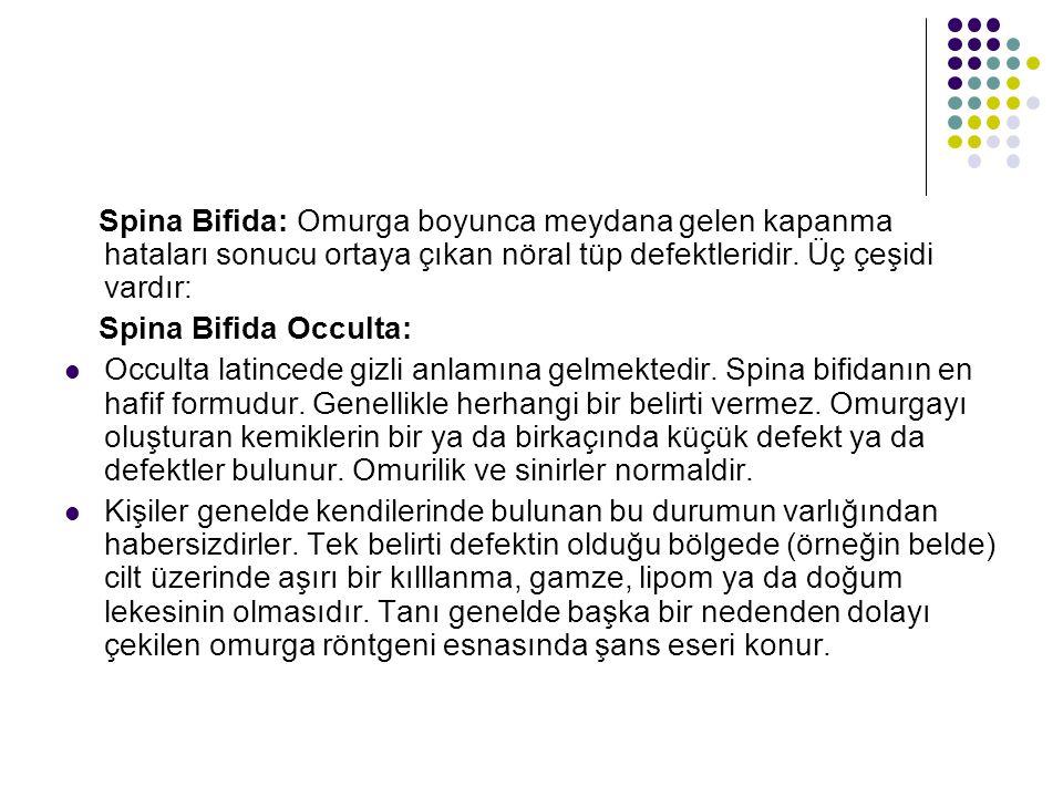 Spina Bifida: Omurga boyunca meydana gelen kapanma hataları sonucu ortaya çıkan nöral tüp defektleridir. Üç çeşidi vardır: Spina Bifida Occulta: Occul