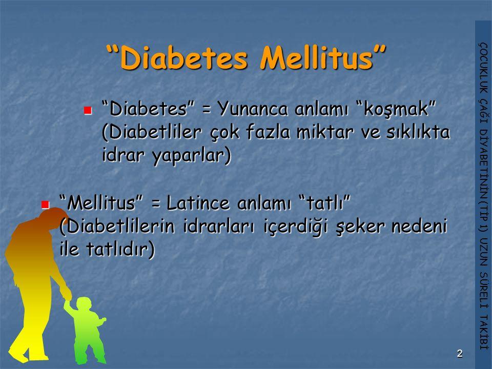 """ÇOCUKLUK ÇAĞI DİYABETİNİN (TİP 1) UZUN SÜRELİ TAKİBİ 2 """"Diabetes Mellitus"""" """"Diabetes"""" = Yunanca anlamı """"koşmak"""" (Diabetliler çok fazla miktar ve sıklı"""