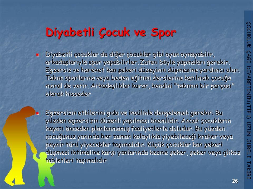 ÇOCUKLUK ÇAĞI DİYABETİNİN (TİP 1) UZUN SÜRELİ TAKİBİ 26 Diyabetli Çocuk ve Spor Diyabetli çocuklar da diğer çocuklar gibi oyun oynayabilir, arkadaşlar