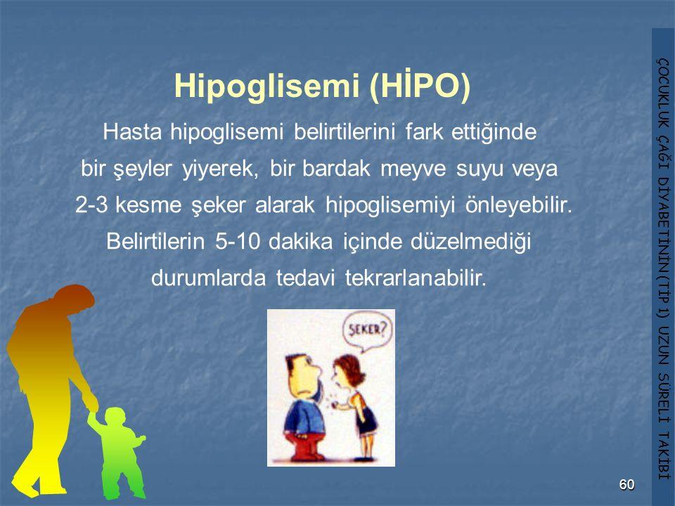 ÇOCUKLUK ÇAĞI DİYABETİNİN (TİP 1) UZUN SÜRELİ TAKİBİ 60 Hipoglisemi (HİPO) Hasta hipoglisemi belirtilerini fark ettiğinde bir şeyler yiyerek, bir bard