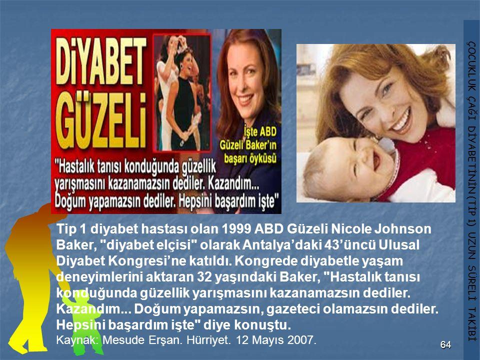 ÇOCUKLUK ÇAĞI DİYABETİNİN (TİP 1) UZUN SÜRELİ TAKİBİ 64 Tip 1 diyabet hastası olan 1999 ABD Güzeli Nicole Johnson Baker,
