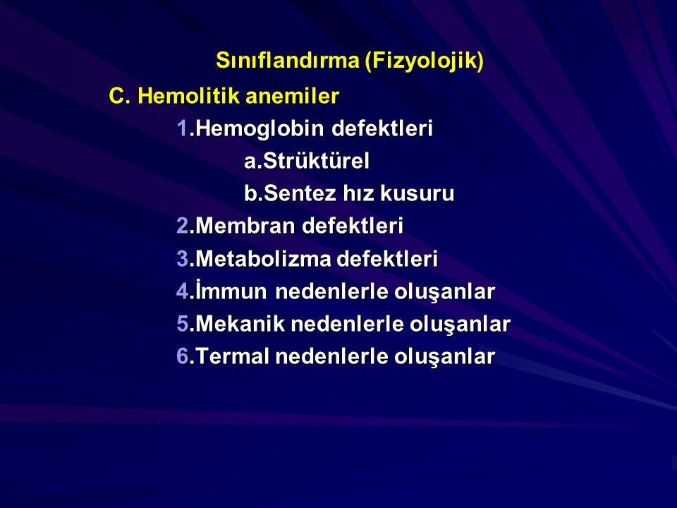 Sınıflandırma (Fizyolojik) C. Hemolitik anemiler 1.Hemoglobin defektleri a.Strüktürel b.Sentez hız kusuru 2.Membran defektleri 3.Metabolizma defektler