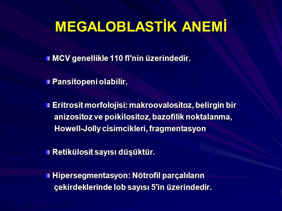 MEGALOBLASTİK ANEMİ MCV genellikle 110 fl'nin üzerindedir. Pansitopeni olabilir. Eritrosit morfolojisi: makroovalositoz, belirgin bir anizositoz ve po
