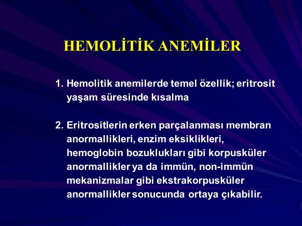 1. 1.Hemolitik anemilerde temel özellik; eritrosit yaşam süresinde kısalma 2. 2.Eritrositlerin erken parçalanması membran anormallikleri, enzim eksikl