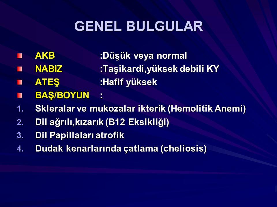 GENEL BULGULAR AKB:Düşük veya normal NABIZ:Taşikardi,yüksek debili KY ATEŞ:Hafif yüksek BAŞ/BOYUN: 1. Skleralar ve mukozalar ikterik (Hemolitik Anemi)