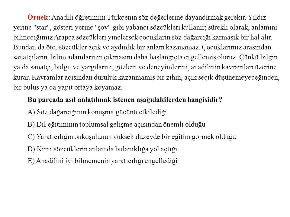 Örnek: Anadili öğretimini Türkçenin söz değerlerine dayandırmak gerekir. Yıldız yerine