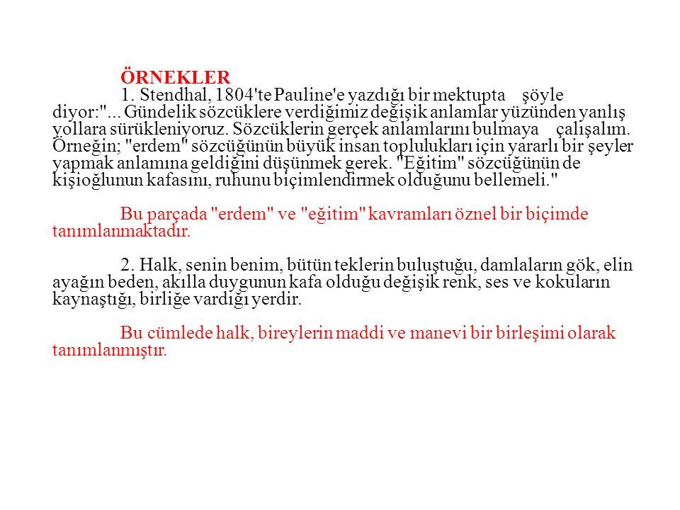 ÖRNEKLER 1. Stendhal, 1804'te Pauline'e yazdığı bir mektupta şöyle diyor: