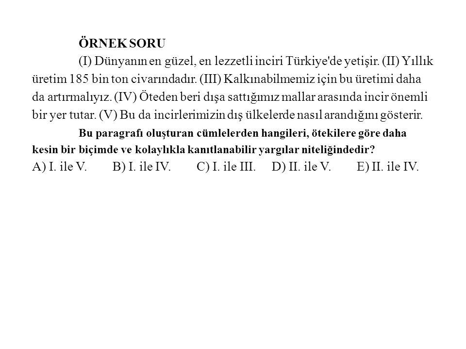 ÖRNEK SORU (I) Dünyanın en güzel, en lezzetli inciri Türkiye'de yetişir. (II) Yıllık üretim 185 bin ton civarındadır. (III) Kalkınabilmemiz için bu ür