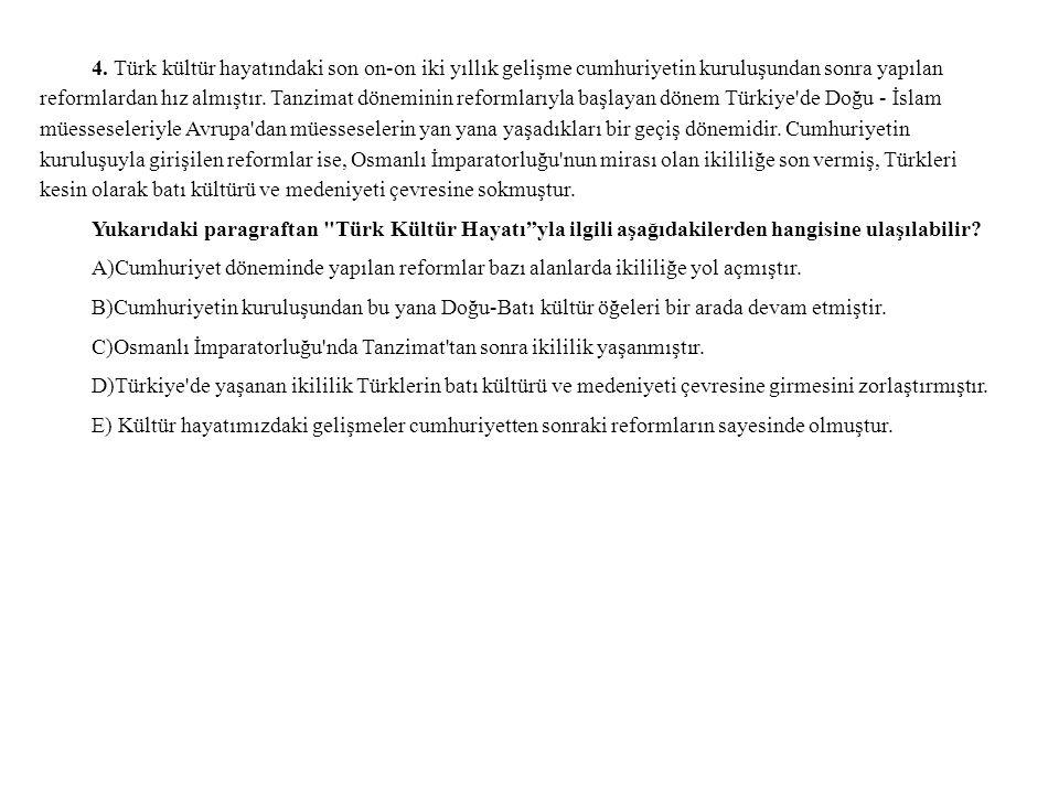 4. Türk kültür hayatındaki son on-on iki yıllık gelişme cumhuriyetin kuruluşundan sonra yapılan reformlardan hız almıştır. Tanzimat döneminin reformla