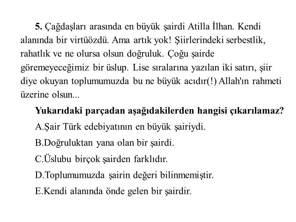 5. Çağdaşları arasında en büyük şairdi Atilla İlhan. Kendi alanında bir virtüözdü. Ama artık yok! Şiirlerindeki serbestlik, rahatlık ve ne olursa olsu