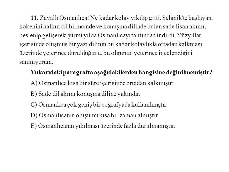 11. Zavallı Osmanlıca! Ne kadar kolay yıkılıp gitti. Selanik'te başlayan, kökenini halkın dil bilincinde ve konuşma dilinde bulan sade lisan akımı, be