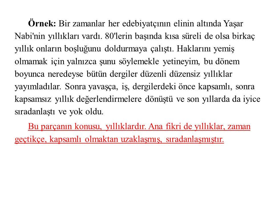 Örnek: Bir zamanlar her edebiyatçının elinin altında Yaşar Nabi'nin yıllıkları vardı. 80'lerin başında kısa süreli de olsa birkaç yıllık onların boşlu
