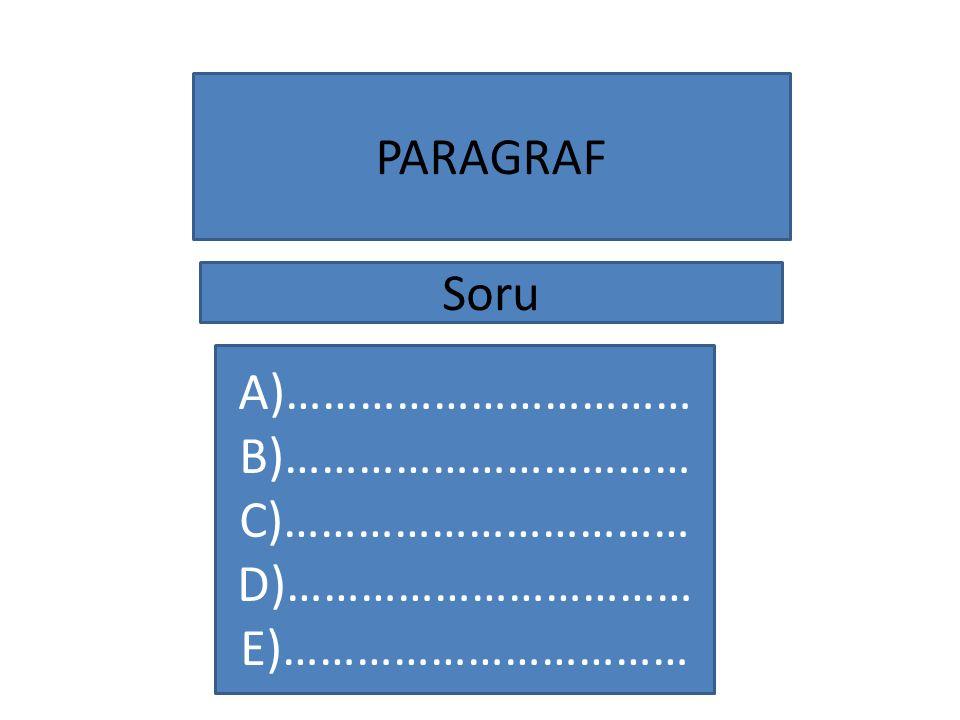 PARAGRAF Soru A)…………………………… B)…………………………… C)…………………………… D)…………………………… E)……………………………