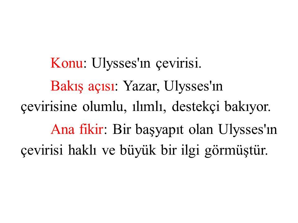 Konu: Ulysses'ın çevirisi. Bakış açısı: Yazar, Ulysses'ın çevirisine olumlu, ılımlı, destekçi bakıyor. Ana fikir: Bir başyapıt olan Ulysses'ın çeviris