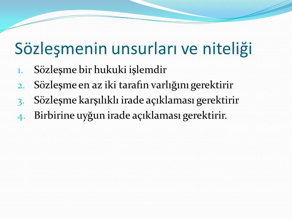 Sözleşmenin unsurları ve niteliği 1.Sözleşme bir hukuki işlemdir 2.