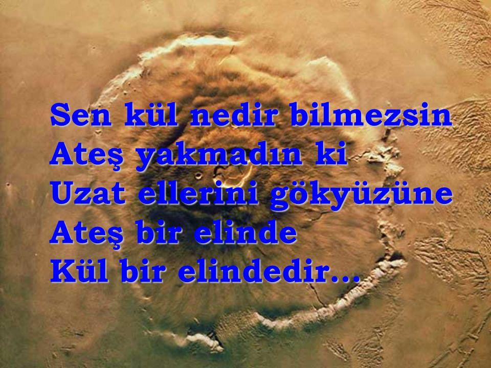 Sen kan nedir bilmezsin Ölmedin, öldürmedin ki Yat toprağa boylu boyunca Ölüm bir yanında Kan bir yanındadır yanındadır …