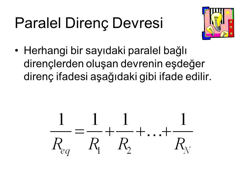 Paralel Direnç Devresi Herhangi bir sayıdaki paralel bağlı dirençlerden oluşan devrenin eşdeğer direnç ifadesi aşağıdaki gibi ifade edilir.