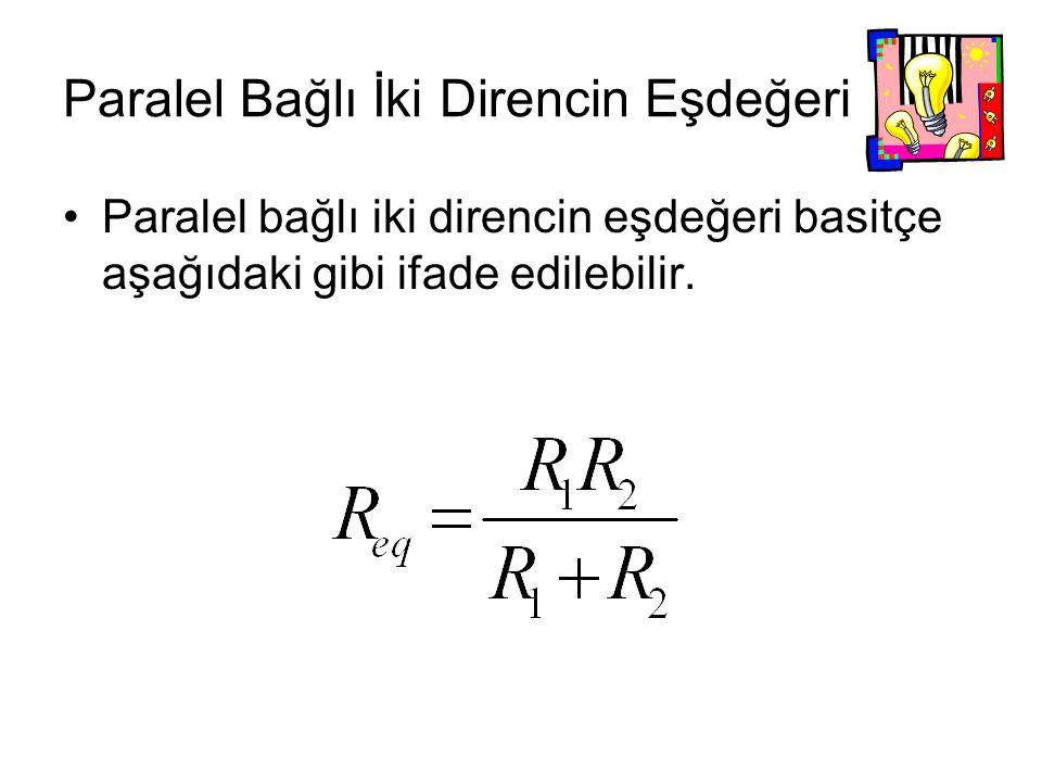 Paralel Bağlı İki Direncin Eşdeğeri Paralel bağlı iki direncin eşdeğeri basitçe aşağıdaki gibi ifade edilebilir.