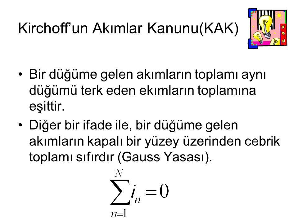 Kirchoff'un Akımlar Kanunu(KAK) Bir düğüme gelen akımların toplamı aynı düğümü terk eden ekımların toplamına eşittir.