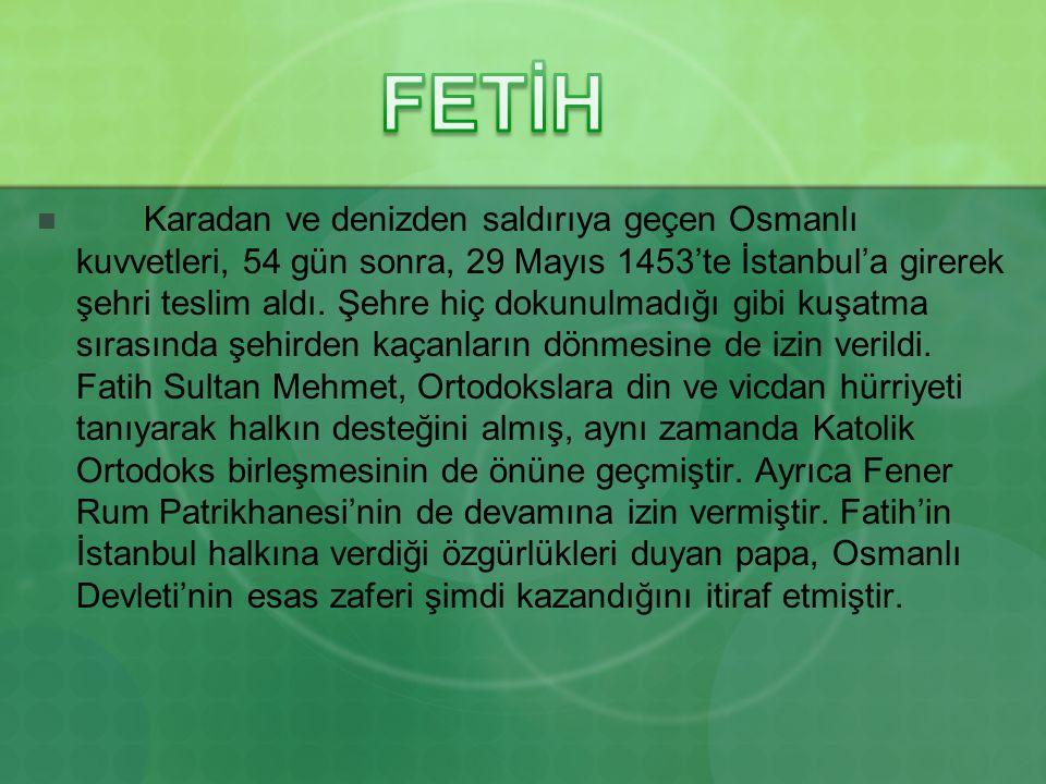 Karadan ve denizden saldırıya geçen Osmanlı kuvvetleri, 54 gün sonra, 29 Mayıs 1453'te İstanbul'a girerek şehri teslim aldı. Şehre hiç dokunulmadığı g