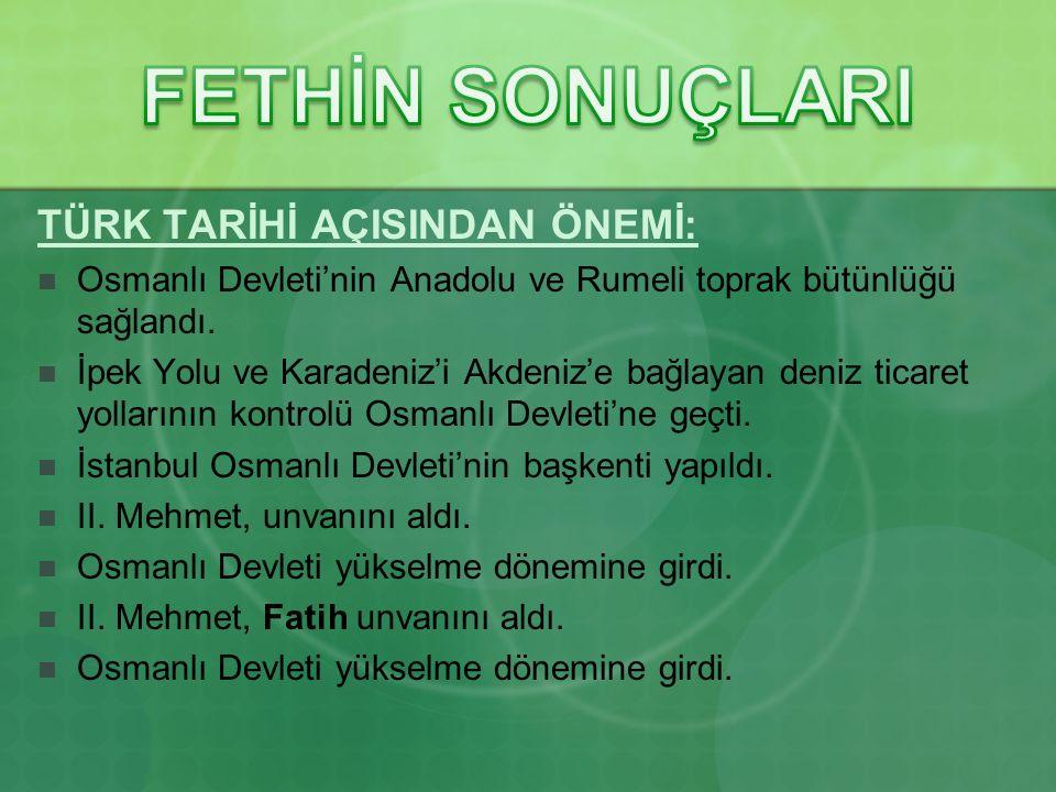 TÜRK TARİHİ AÇISINDAN ÖNEMİ: Osmanlı Devleti'nin Anadolu ve Rumeli toprak bütünlüğü sağlandı. İpek Yolu ve Karadeniz'i Akdeniz'e bağlayan deniz ticare
