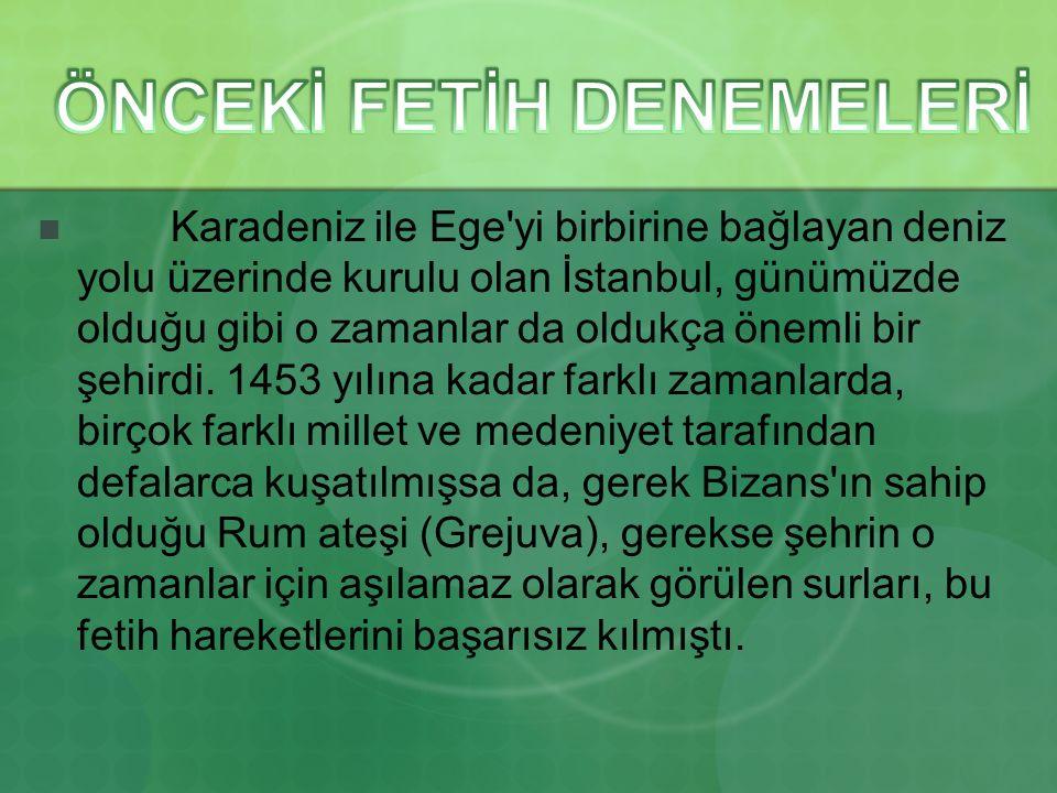 Karadeniz ile Ege'yi birbirine bağlayan deniz yolu üzerinde kurulu olan İstanbul, günümüzde olduğu gibi o zamanlar da oldukça önemli bir şehirdi. 1453