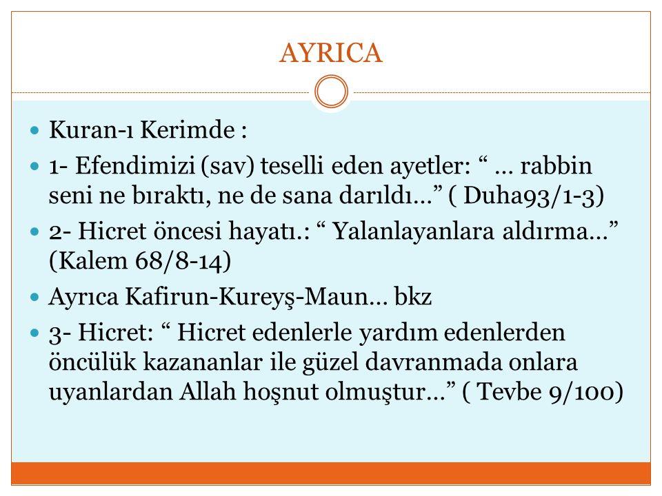 """AYRICA Kuran-ı Kerimde : 1- Efendimizi (sav) teselli eden ayetler: """" … rabbin seni ne bıraktı, ne de sana darıldı…"""" ( Duha93/1-3) 2- Hicret öncesi hay"""