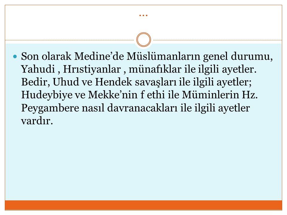 … Son olarak Medine'de Müslümanların genel durumu, Yahudi, Hrıstiyanlar, münafıklar ile ilgili ayetler. Bedir, Uhud ve Hendek savaşları ile ilgili aye