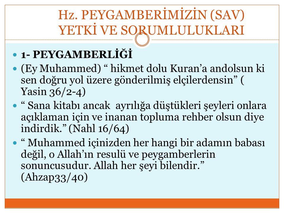 """Hz. PEYGAMBERİMİZİN (SAV) YETKİ VE SORUMLULUKLARI 1- PEYGAMBERLİĞİ (Ey Muhammed) """" hikmet dolu Kuran'a andolsun ki sen doğru yol üzere gönderilmiş elç"""