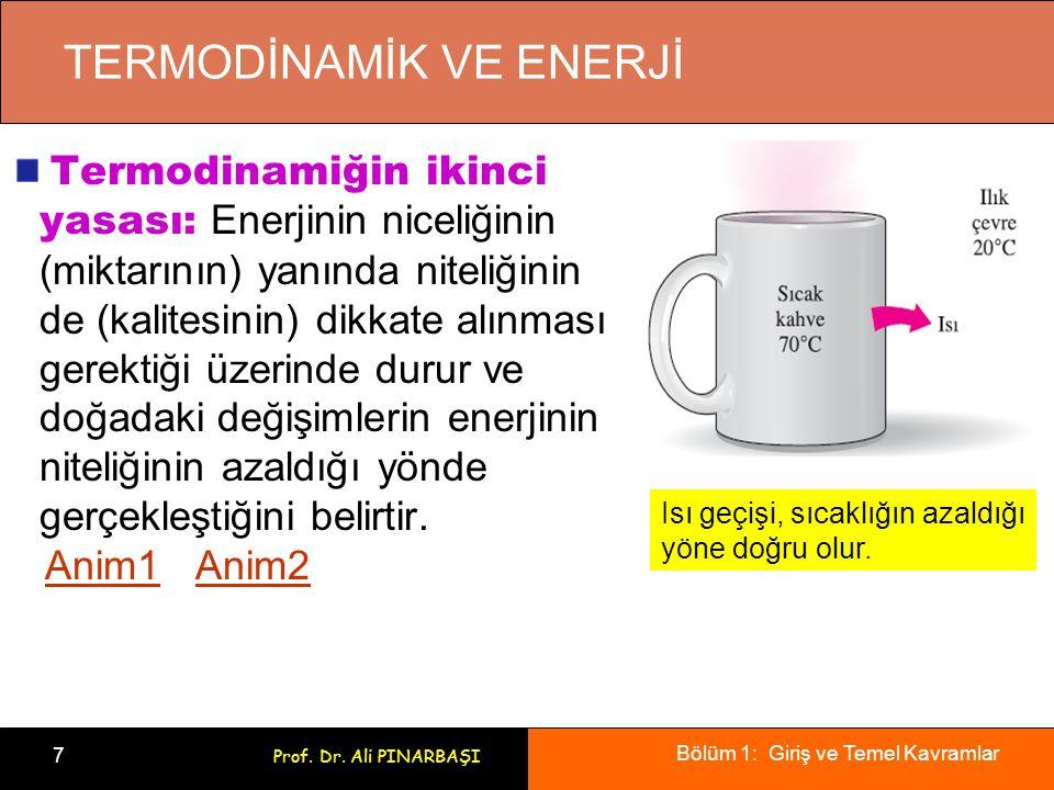 Bölüm 1: Giriş ve Temel Kavramlar 7 Prof. Dr. Ali PINARBAŞI Termodinamiğin ikinci yasası: Enerjinin niceliğinin (miktarının) yanında niteliğinin de (k