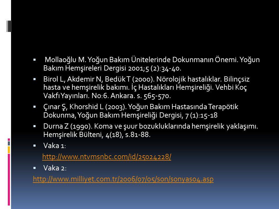  Mollaoğlu M. Yoğun Bakım Ünitelerinde Dokunmanın Önemi. Yoğun Bakım Hemşireleri Dergisi 2001;5 (2):34-40.  Birol L, Akdemir N, Bedük T (2000). Nöro