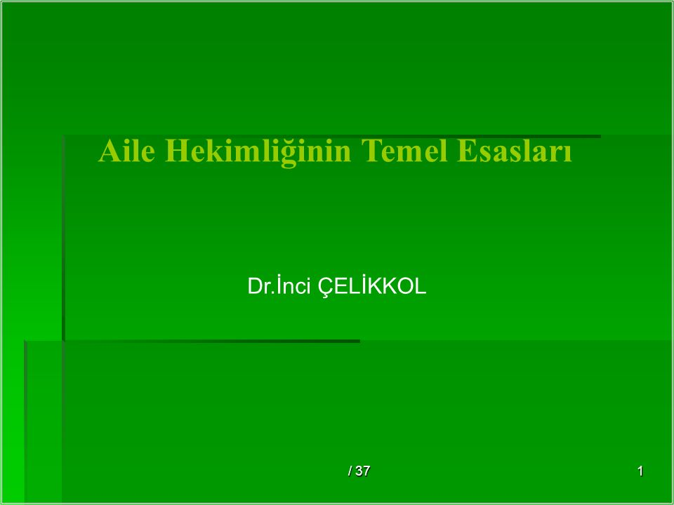 / 371 Dr.İnci ÇELİKKOL Aile Hekimliğinin Temel Esasları