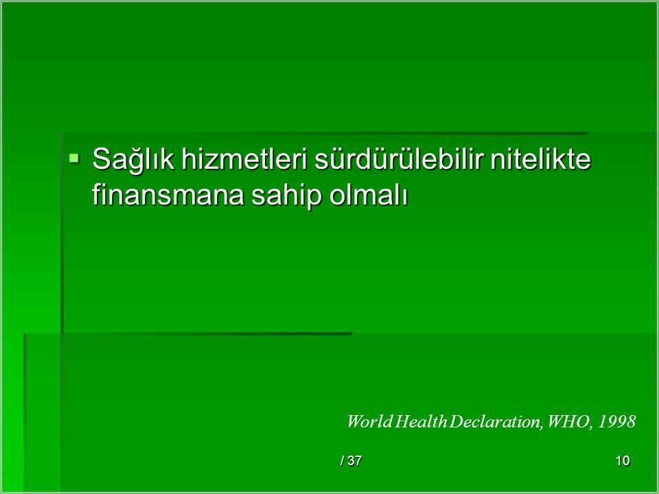 / 3710  Sağlık hizmetleri sürdürülebilir nitelikte finansmana sahip olmalı World Health Declaration, WHO, 1998