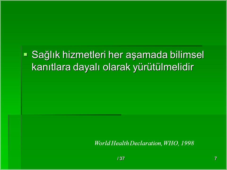 / 377  Sağlık hizmetleri her aşamada bilimsel kanıtlara dayalı olarak yürütülmelidir World Health Declaration, WHO, 1998