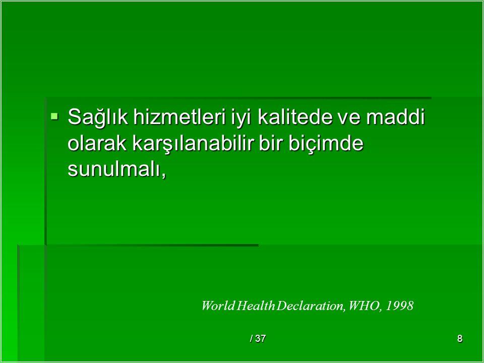 / 378  Sağlık hizmetleri iyi kalitede ve maddi olarak karşılanabilir bir biçimde sunulmalı, World Health Declaration, WHO, 1998