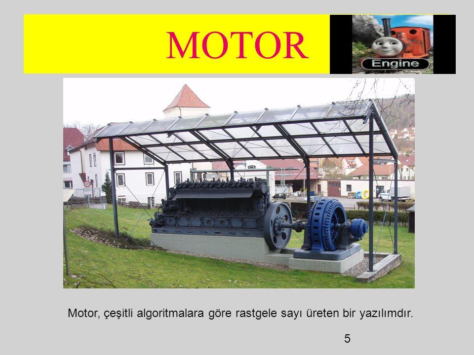 5 MOTOR Motor, çeşitli algoritmalara göre rastgele sayı üreten bir yazılımdır.