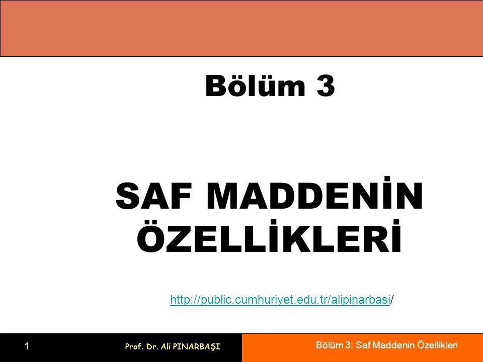 Bölüm 3: Saf Maddenin Özellikleri 1 Prof. Dr. Ali PINARBAŞI Bölüm 3 SAF MADDENİN ÖZELLİKLERİ http://public.cumhuriyet.edu.tr/alipinarbasihttp://public