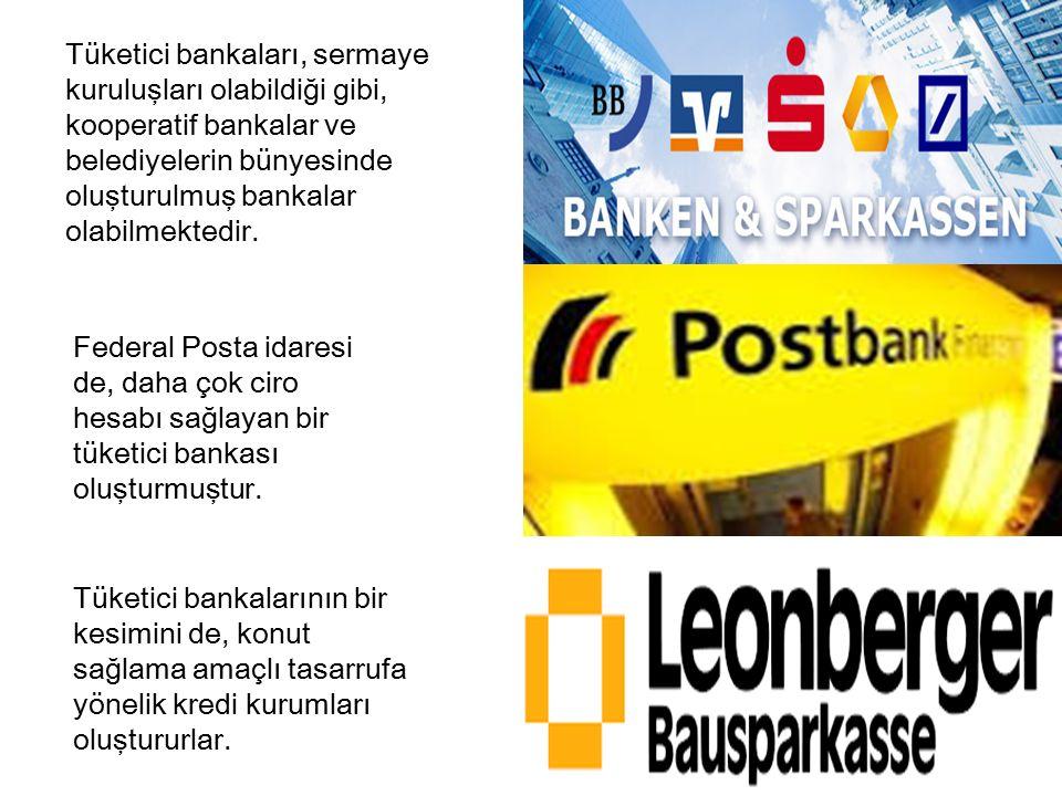 Tüketici bankaları, sermaye kuruluşları olabildiği gibi, kooperatif bankalar ve belediyelerin bünyesinde oluşturulmuş bankalar olabilmektedir.