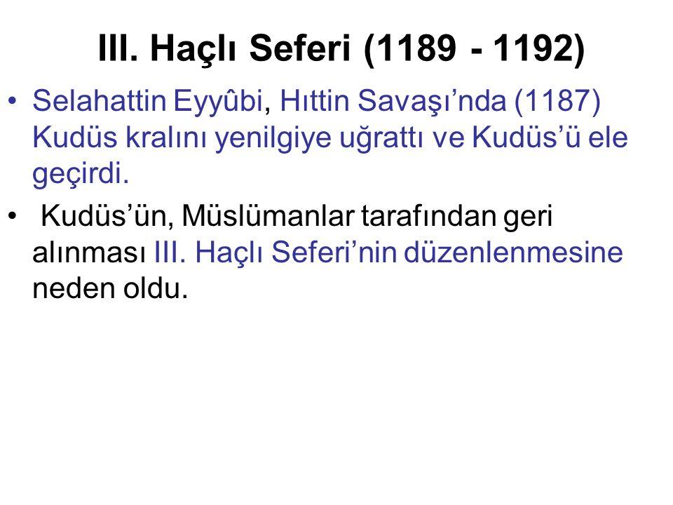 III. Haçlı Seferi (1189 - 1192) Selahattin Eyyûbi, Hıttin Savaşı'nda (1187) Kudüs kralını yenilgiye uğrattı ve Kudüs'ü ele geçirdi. Kudüs'ün, Müslüman
