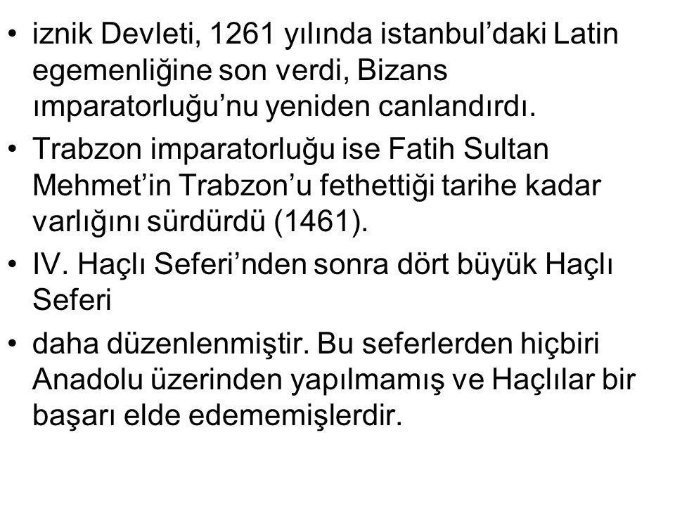 iznik Devleti, 1261 yılında istanbul'daki Latin egemenliğine son verdi, Bizans ımparatorluğu'nu yeniden canlandırdı. Trabzon imparatorluğu ise Fatih S