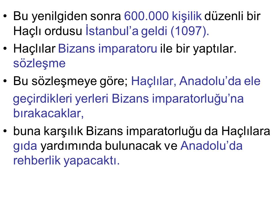 Bu yenilgiden sonra 600.000 kişilik düzenli bir Haçlı ordusu İstanbul'a geldi (1097). Haçlılar Bizans imparatoru ile bir yaptılar. sözleşme Bu sözleşm