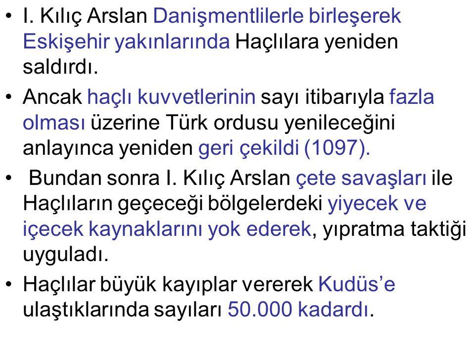 I. Kılıç Arslan Danişmentlilerle birleşerek Eskişehir yakınlarında Haçlılara yeniden saldırdı. Ancak haçlı kuvvetlerinin sayı itibarıyla fazla olması