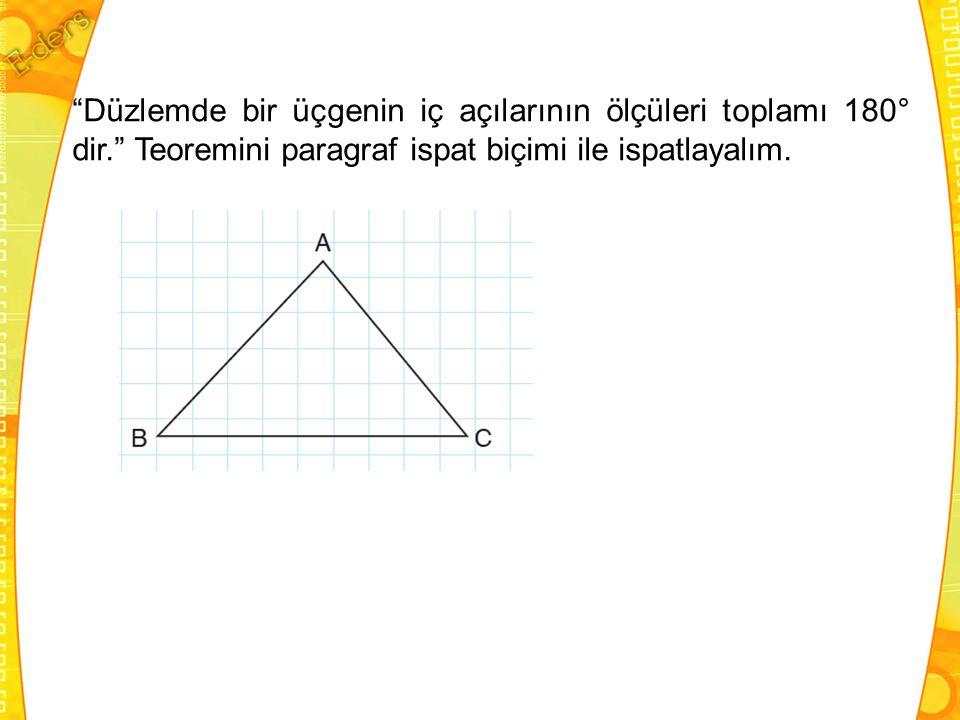 """""""Düzlemde bir üçgenin iç açılarının ölçüleri toplamı 180° dir."""" Teoremini paragraf ispat biçimi ile ispatlayalım."""