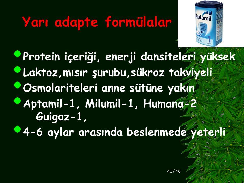 Yarı adapte formülalar Protein içeriği, enerji dansiteleri yüksek Laktoz,mısır şurubu,sükroz takviyeli Osmolariteleri anne sütüne yakın Aptamil-1, Mil