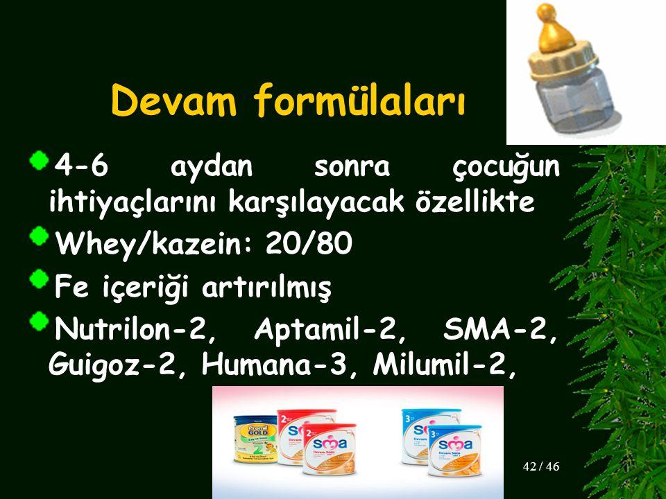 Devam formülaları 4-6 aydan sonra çocuğun ihtiyaçlarını karşılayacak özellikte Whey/kazein: 20/80 Fe içeriği artırılmış Nutrilon-2, Aptamil-2, SMA-2,