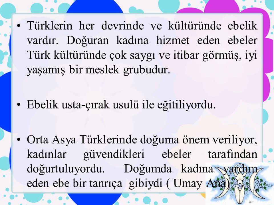 Türklerin her devrinde ve kültüründe ebelik vardır.