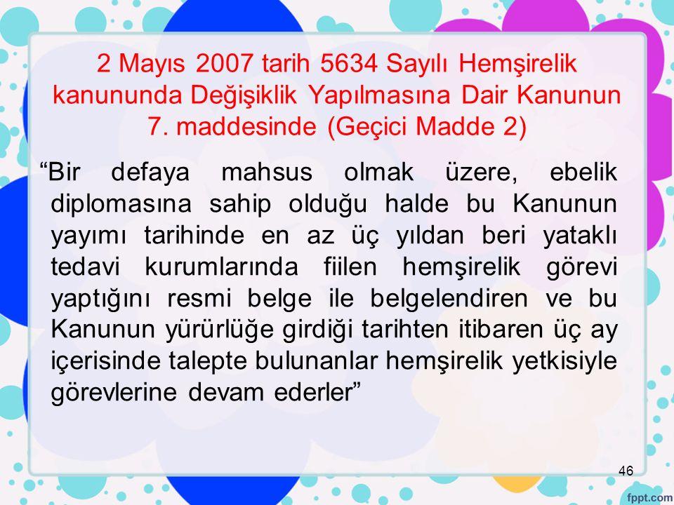2 Mayıs 2007 tarih 5634 Sayılı Hemşirelik kanununda Değişiklik Yapılmasına Dair Kanunun 7.